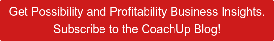Get Possibility and Profitability Business Insights. Subscribe to the CoachUp Blog!