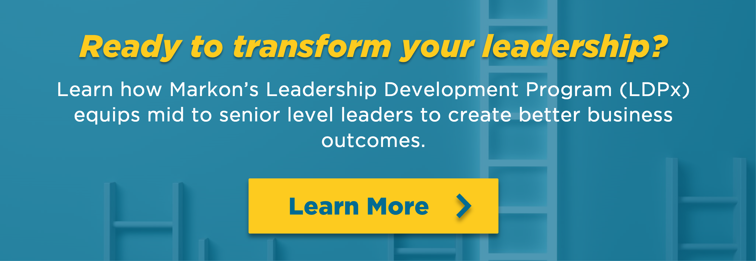 Transform your leadership: We equip current and future leaders to create better business outcomes. Markon's External Leadership Development Program (LDPx) class begins October 2019. Space is limited. Click here to reserve your seat now!