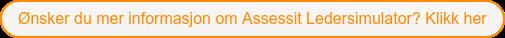 Ønsker du mer informasjon om Assessit Ledersimulator? Klikk her