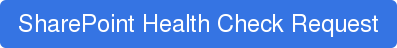 SharePoint Health Check Request