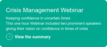 Crisis Management Webinar  Keeping confidence in uncertain times This one hour Webinar included two prominent speakers giving their vision on confidence in times of crisis  View the summary