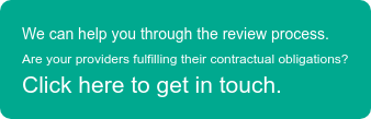 We can help you through the review process. Are your providers fulfilling their contractual obligations? Click here to get in touch.