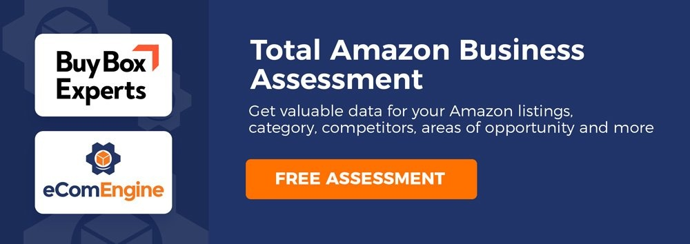 Get a Free Total Amazon Business Assessment from Buy Box Experts and eComEngine.