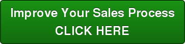 Improve Your Sales Process CLICK HERE