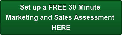 Set up a FREE 30 Minute  Marketing and Sales Assessment  HERE