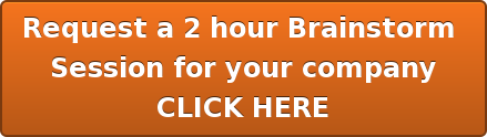 Request a 2 hour Brainstorm  Sessionfor your company CLICK HERE