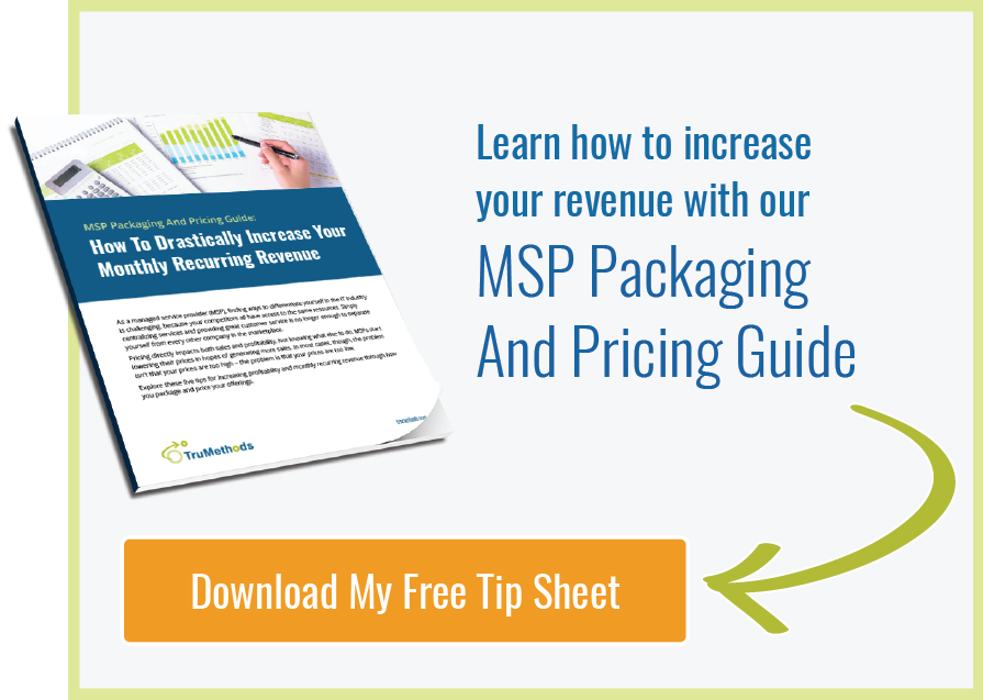 Learn how to increase your revenue with our  MSP Packaging And Pricing Guide  Download My Free Tip Sheet