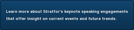 Learn more about Stratfor's keynote speaking engagements that offer insight on current events and future trends.