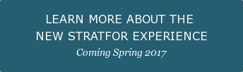 LEARN MORE ABOUT THE  NEW STRATFOR EXPERIENCE Coming Spring2017