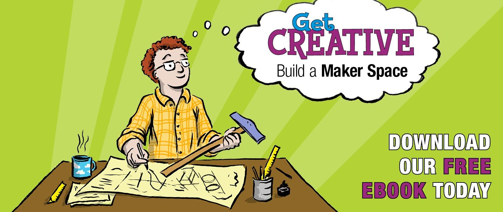 Get Creative! Build Your Own Maker Space