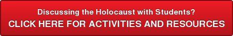Discussing the Holocaust with Students? CLICK HERE FOR ACTIVITIES AND RESOURCES