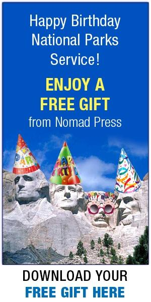 Happy Birthday National Parks Service! Enjoy a free gift from Nomad Press.