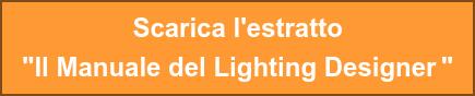 """Scarica l'estratto """"Il Manuale del Lighting Designer"""""""