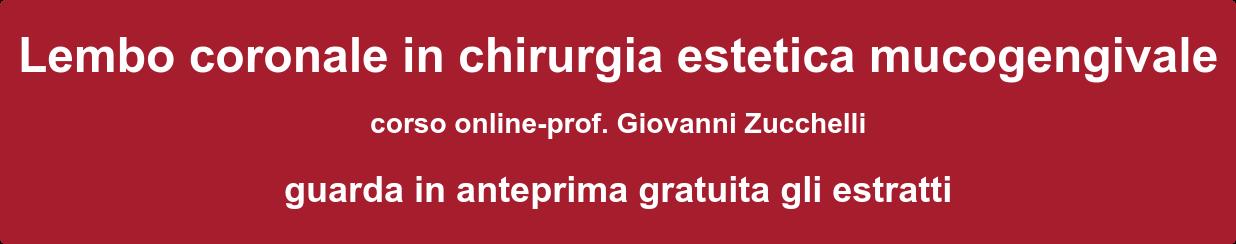 Lembo coronale in chirurgia estetica mucogengivale corso online-prof. Giovanni Zucchelli guarda in anteprima gratuita gli estratti