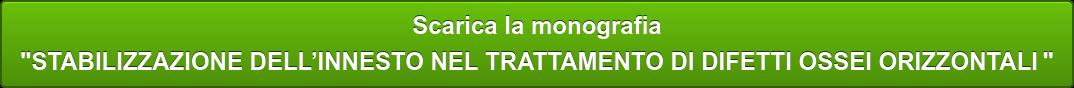 """Scarica la monografia """"STABILIZZAZIONE DELL'INNESTO NEL TRATTAMENTO DI DIFETTI OSSEI ORIZZONTALI"""""""