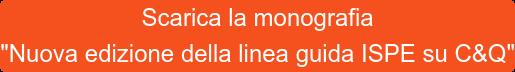 """Scarica la monografia """"Nuova edizione della linea guida ISPE su C&Q"""""""