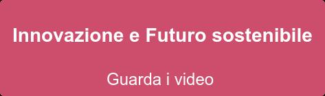 Innovazione e Futuro sostenibile Guarda i video estratti