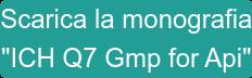 """Scarica la monografia """"ICH Q7 Gmp for Api"""""""