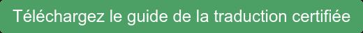 Téléchargezle guidede la traduction certifiée