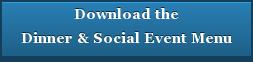 Downloadthe Dinner & Social Event Menu