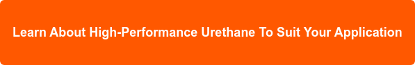Learn About High-Performance Urethane To Suit Your Application