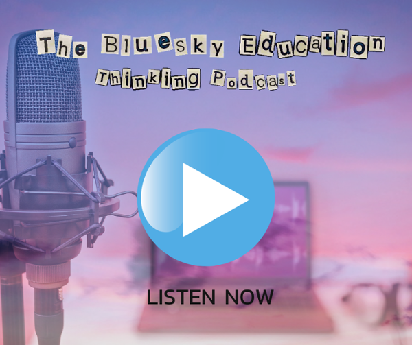 Listen to the BlueSky Education Thinking podcast