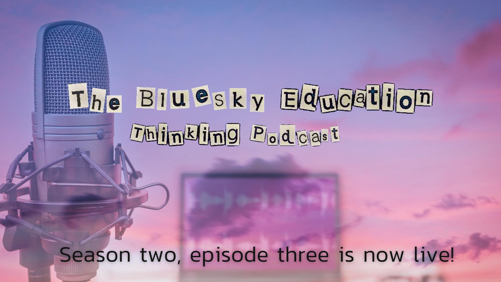 BlueSky Education Thinking Podcast