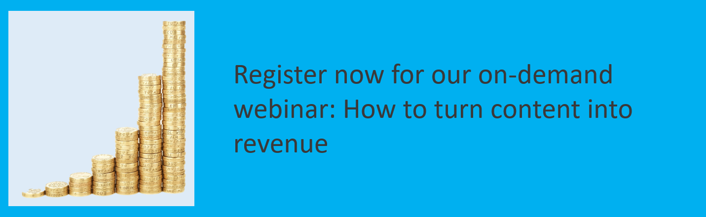 Webinar: how to turn content into revenue