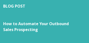 BLOG POST   How to Automate Your Outbound  Sales Prospecting