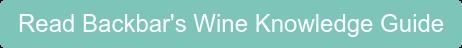 Read Backbar's Wine Knowledge Guide