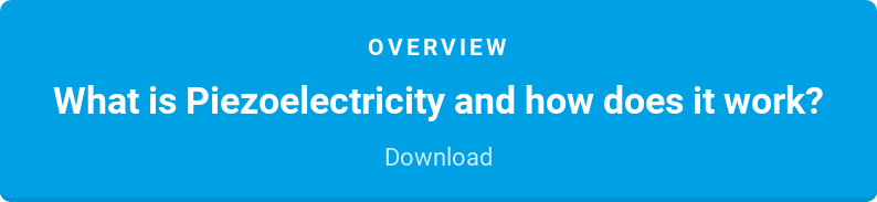 Overview  What is Piezoelectricity and how does it work?  Download