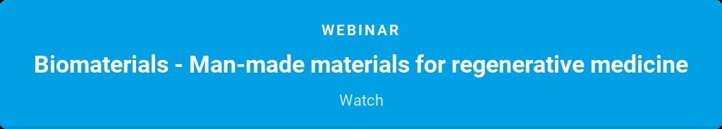 Webinar  Biomaterials - Man-made materials for regenerative medicine  Watch