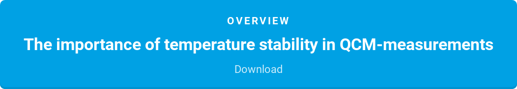 Overview  The importance of temperature stability in QCM-measurements  Download