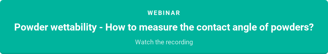 Webinar  Powder wettability - How to measure the contact angle of powders?  Watch the recording