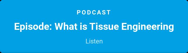 Podcast  Episode: What is Tissue Engineering  Listen
