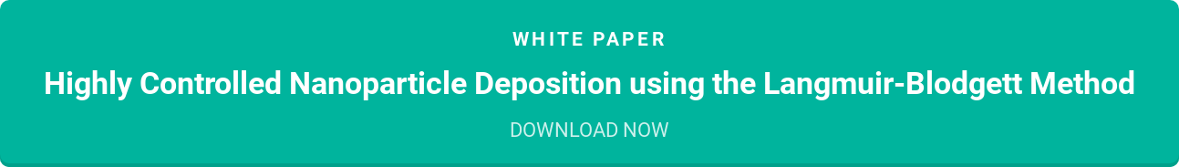 white paper  Highly Controlled Nanoparticle Deposition using the Langmuir-Blodgett Method  DOWNLOAD NOW