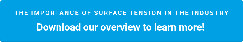 The importance of Surface tension in the Industry  Download our overview to learn more!