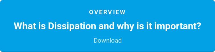 Overview  What is Dissipation and why is it important?  Download