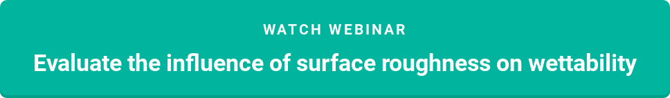 Watch Webinar  Evaluate the influence of surface roughness on wettability