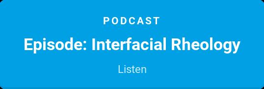Podcast  Episode: Interfacial Rheology  Listen