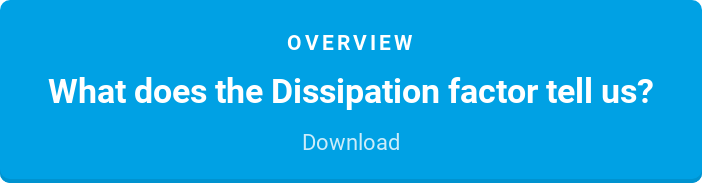 Overview  What does the Dissipation factor tell us?  Download