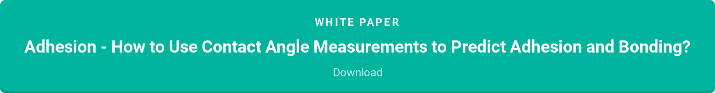 White paper  Adhesion - How to Use Contact Angle Measurements to Predict Adhesion and  Bonding?  Download