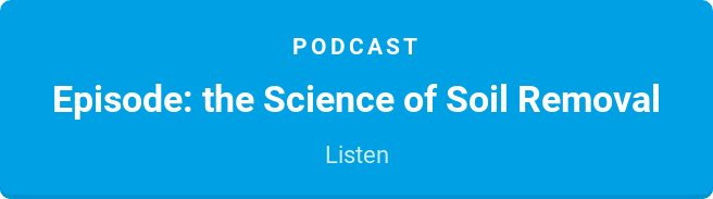 Podcast  Episode: the Science of Soil Removal  Listen