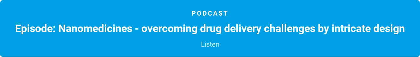 Podcast  Episode: Nanomedicines - overcoming drug delivery challenges by intricate  design  Listen