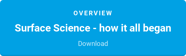 Overview  Surface Science - how it all began  Download