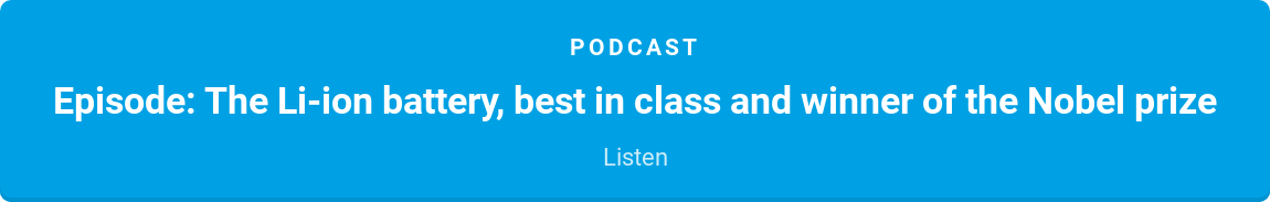 Podcast  Episode: The Li-ion battery, best in class and winner of the Nobel prize  Listen