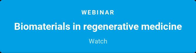 Webinar  Biomaterials in regenerative medicine  Watch