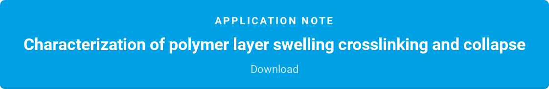 Application note  Characterization of polymer layer swelling crosslinking and collapse  Download