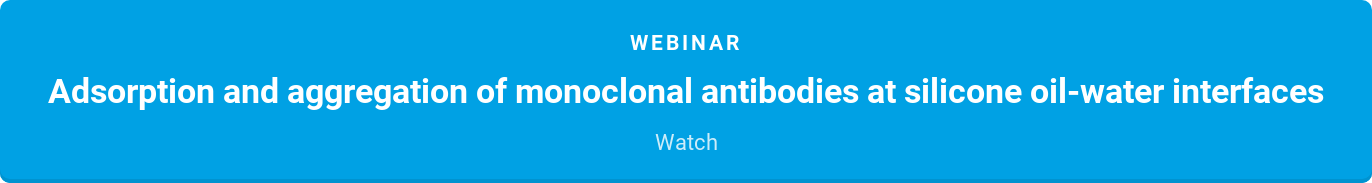webinar  Adsorption and aggregation of monoclonal antibodies at silicone oil-water  interfaces  Watch