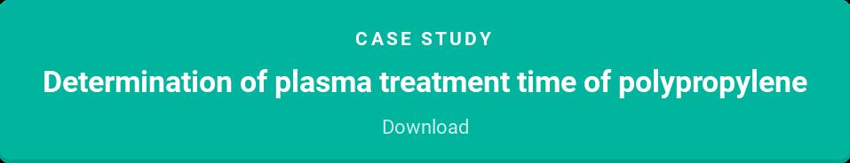 case study  Determination of plasma treatment time of polypropylene  Download